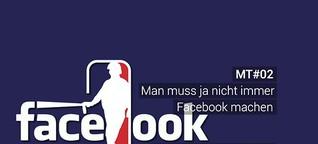 MT#02 - Man muss ja nicht immer Facebook machen
