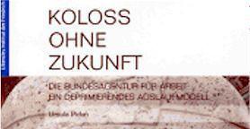 Koloss ohne Zukunft / Die Bundesagentur für Arbeit: Ein deprimierendes Auslaufmodell