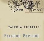 Valeria Luiselli: Falsche Papiere
