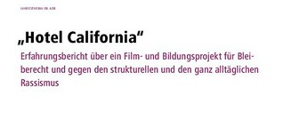 Hotel California –Erfahrungsbericht über ein Film- und Bildungsprojekt für Bleiberecht und gegen den strukturellen und ganz alltäglichen Rassismus