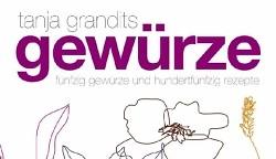 Gewürze - Fünfzig Gewürze und Hundertfünfzig Rezepte (Tanja Grandits)