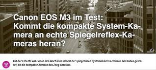 Canon EOS M3 im Test: Das taugt die kompakte Systemkamera