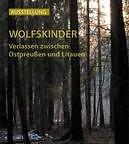 Wolfskinder – Verlassen zwischen Ostpreußen und Litauen