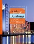 Duisburg - einfach Spitze! 100 Gründe, stolz auf diese Stadt zu sein - Wartberg Verlag