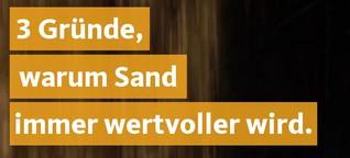 Drei Gründe, warum Sand immer wertvoller wird