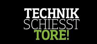 Technik schießt Tore!