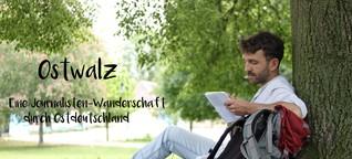 Ostwalz - Eine Journalistenwanderschaft durch Ostdeutschland