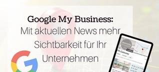 Google My Business: Sichtbarkeit für Ihre Unternehmens-News