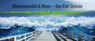 """Podcast """"Klimawandel & Meer - der Fall Ostsee"""""""