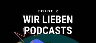 Wir lieben Podcasts - Teil 7