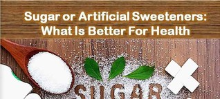 Sugar or Artificial Sweeteners - Which Is the Best Choose For You